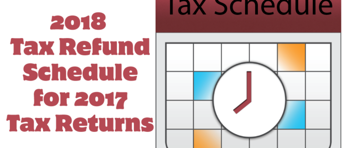 2018 Tax Schedule for 2017 IRS Tax Refunds